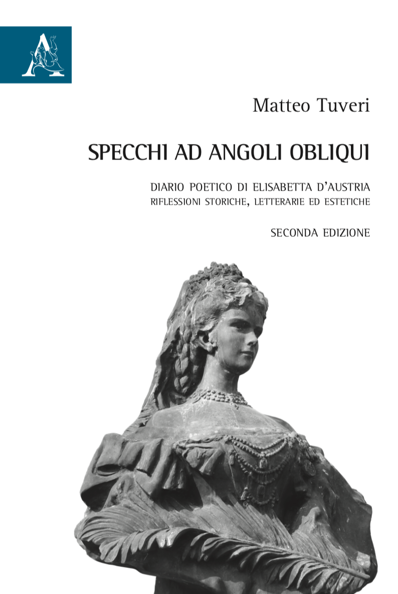 """Specchi ad angoli obliqui. Diario poetico di Elisabetta d'Austria. Seconda Edizione"""" (Aracne Editrice, 2019)"""