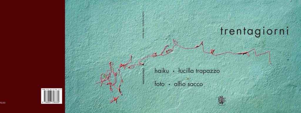 Trentagiorni, volume di poesie Haiku e fotografie di Alfio Sacco e Lucilla Trapazzo, Edito da Il Sextante con la prefazione di Matteo Tuveri