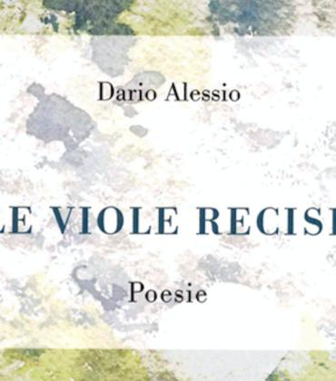 Le viole recise. A Roma l'esordio della silloge poetica di Dario Alessio, con la prefazione di Matteo Tuveri