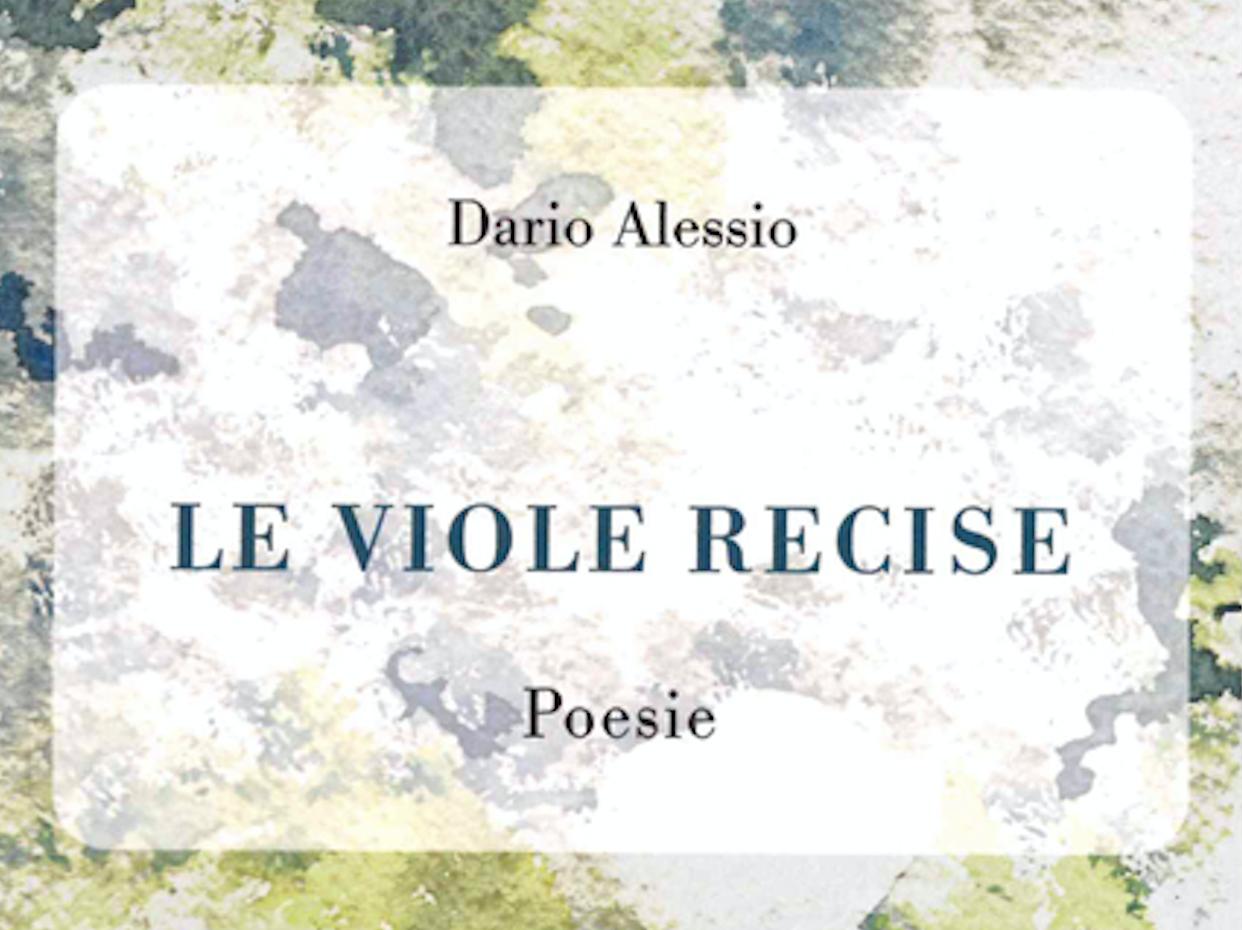 Le viole recise, silloge poetica di Dario Alessio, Casa Editrice Il Sextante. Prefazione di Matteo Tuveri